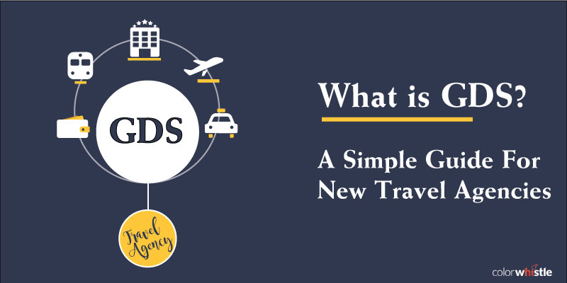 What is GDS? – A Simple Guide For New Travel Agencies