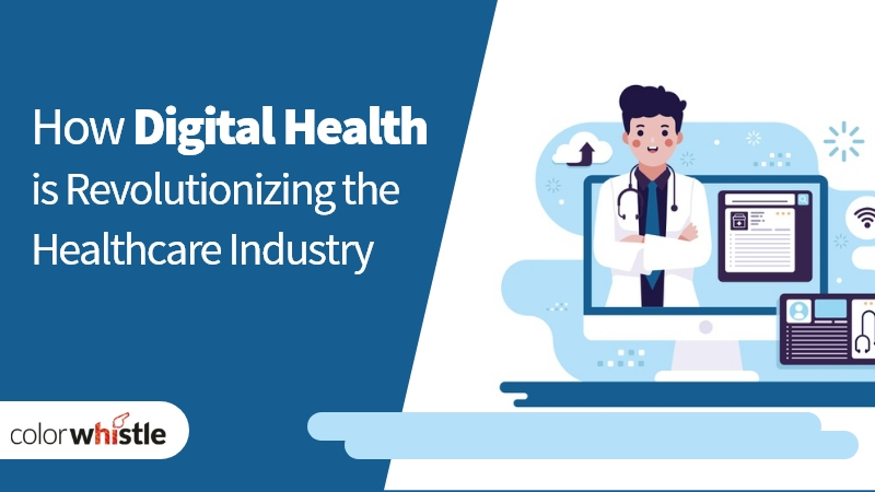 How Digital Health is Revolutionizing the Healthcare Industry?