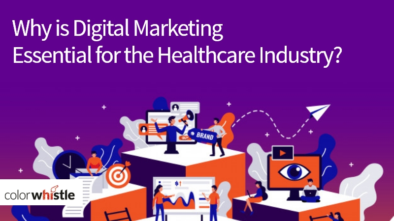 Why is Digital Marketing Essential for the Healthcare Industry