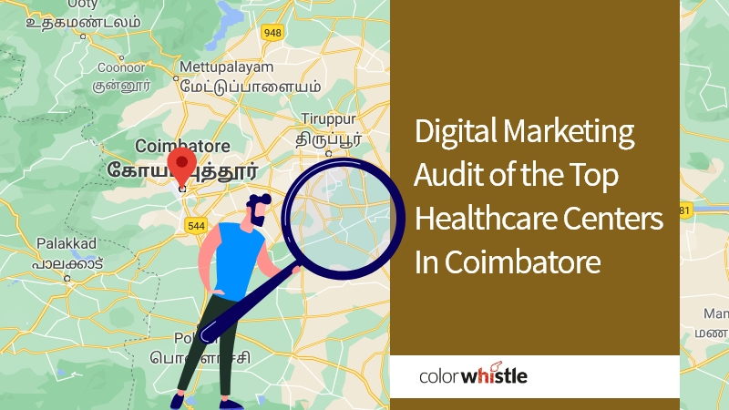 Digital Marketing Audit of the Top Healthcare Centers In Coimbatore