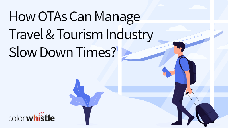 How OTAs Can Manage Travel & Tourism Industry Slow Down Times